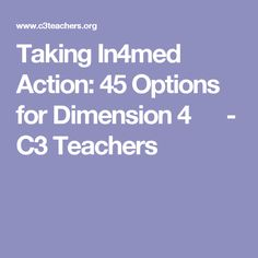 Taking In4med Action: 45 Options for Dimension 4      - C3 Teachers