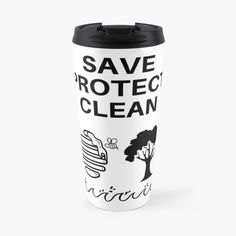 Save~Protect~Clean - Get yourself a unique cool custom desing from RIVEofficial Redbubble shop : )).... tags: #climatechange #enviromentactivism #gretathunberg #saveprotectclean #savebees #protecttrees #nature #cleanseas #cleanoceans #climateaction #earthday #enviroment #findyourthing #shirtsonline #trends #riveofficial #favouriteshirts #art #style #design #shopping #redbubble #digitalart  #fashion #customproducts #onlineshopping #accessories #shoponline #onlinestore #shoppingonline Travel Mugs, Earth Day, Mug Designs, Climate Change, Dishwasher, Hold On, Custom Design, Stainless Steel, Cleaning