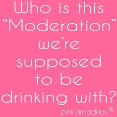 Moderation who? #humor #drinkinghumor #wine #funny #pinkarmadillos #adulting