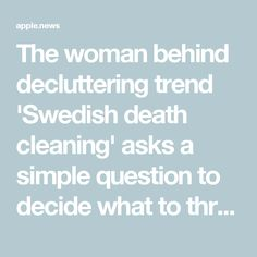 The woman behind decluttering trend 'Swedish death cleaning' asks a simple question to decide what to throw away