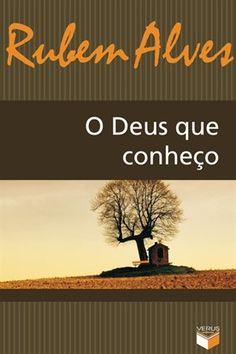 O Deus que Conheço - Rubem Alves Livro. Leitura. Literatura. Book. To read. Literature.