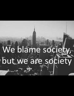 俺たちゃ社会を非難する。でも、俺たちが社会そのものじゃないか。