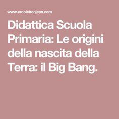 Didattica Scuola Primaria: Le origini della nascita della Terra: il Big Bang.