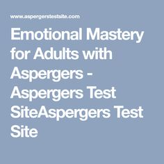 Emotional Mastery for Adults with Aspergers - Aspergers Test SiteAspergers Test Site