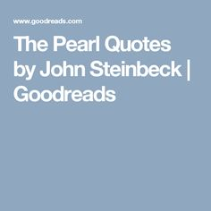 The Pearl Quotes by John Steinbeck   Goodreads
