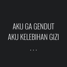 Kelebihan gizi aja koq.. Quotes Lucu, Cinta Quotes, Quotes Galau, Jokes Quotes, Funny Quotes, Life Quotes, Sarcastic Words, Reminder Quotes, Quotes Indonesia
