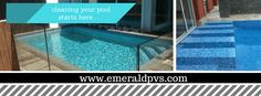 cleaning your pool starts here . . .  www.emeraldpvs.com