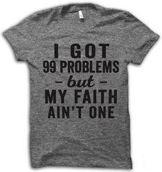 I Got 99 Problems But My Faith Ain't One Tee