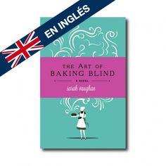 """The Art of Baking Blind"" (Sarah Vaughan). Editorial: Hodder & Stoughton. Edad recomendada: Adultos."