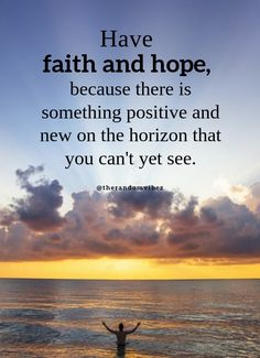 Always have faith for good to happen and hope to shine once again. There is some thing positive hidden on the horizon that you can't see now but you will see later on. #Havingfaithquotes #Hopefulquotes #Positivethinkingquote  #Positivequotes #Faithfulquotes #Positiveattitudequotes #Positiveenergyquotes #Lifequotes #Peacefulquotes #Happinessquotes #Serenityquotes #Relatablequotes #Goodquote #Wisdomquotes #Patiencequotes #Deepquotes #Beautifulquote #Quoteoftheday #Quotetoinspireyou… Serenity Quotes, Peace Quotes, Good Life Quotes, Wisdom Quotes, True Quotes, Best Quotes, Quotes Quotes, Qoutes, Self Inspirational Quotes