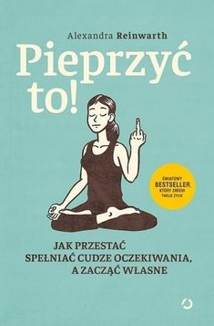 Pieprzyć to! Jak przestać spełniać cudze oczekiwania, a zacząć własne Good Books, Books To Read, Personal Development, Mindfulness, Thoughts, Writing, Humor, Motivation, Reading