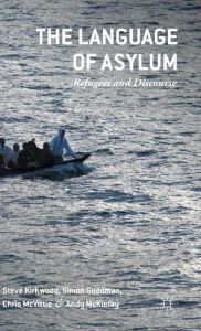 The language of asylum : refugees and discourse / Steve Kirkwood, Simon Goodman, Chris McVittie, Andy McKinlay - https://bib.uclouvain.be/opac/ucl/fr/chamo/chamo%3A1918660?i=0