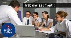 "GRUPO HANA: ""Trabajar es Invertir"". - Grupo Hana"