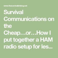 Survival Communications on the Cheap…or…How I put together a HAM radio setup for less than $120.00 that allows me to talk with other HAMS hundreds of miles away.