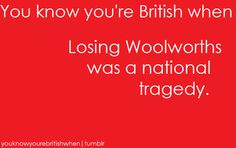 seriously we are still in mourning.:-(   We Canadians also miss Woolies!  :(