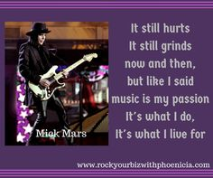 Mick Mars was diagnosed with ankylosing spondylitis as a teen. The disease he has causes the vertebrae in his spine to fuse together, which limits his movement and cause terrible pain. He has been fighting through for years...doing what he LOVES. What will you do for for what you LOVE to do? We all have roadblocks...you have to be willing to go through them