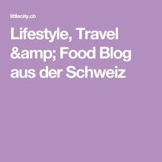 Lifestyle, Travel & Food Blog aus der Schweiz Lifestyle, Amp, Travel, Food, Road Trip Destinations, Travel Advice, Viajes, Essen, Destinations