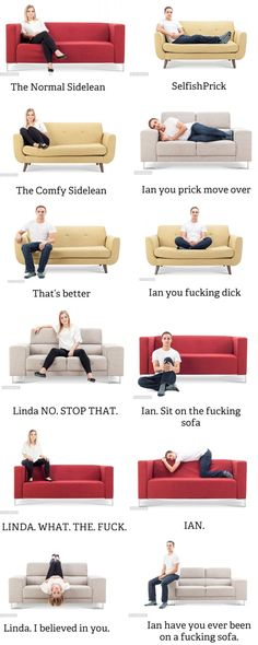 """festivebonesaw: """" megustamemes: """" Sofa sitting positions """" tag which position you are, i'm 'ian you fucking dick' """""""