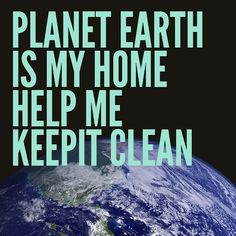 Keep planet earth clean   Be aware of what really matters ...