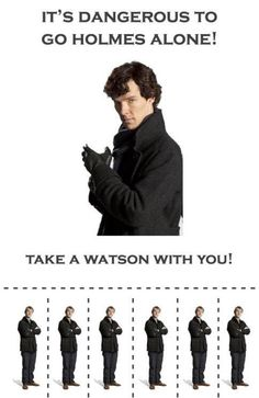 It's dangerous to go Holmes alone! Take a Watson with you!