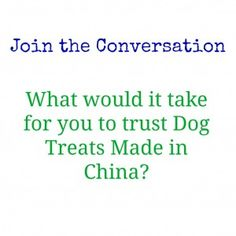 What Would it Take For you To Trust Dog Treats Made in China? To join the conversation or offer your thoughts via private questionnaire please visit  http://twolittlecavaliers.com/2013/03/what-would-it-take-for-you-to-trust-dog-treats-made-in-china.html