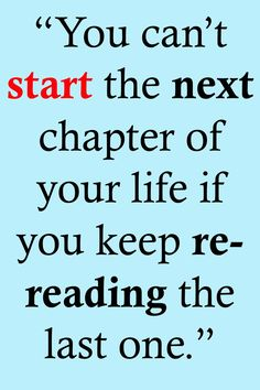 """Life Quotes >> """"You can't start the next chapter of your life if you keep re-reading the last one."""" >> http://on-linebusiness.com/life-quotes/ >> How to find your Life Quote"""