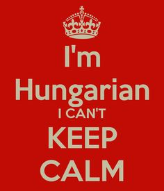 Hungarians are a passionate and talkative people. :)