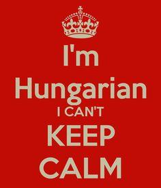 I'm Hungarian I CAN'T KEEP CALM