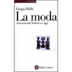 La moda. Una storia dal Medioevo a oggi: Amazon.it: Giorgio Riello: Libri