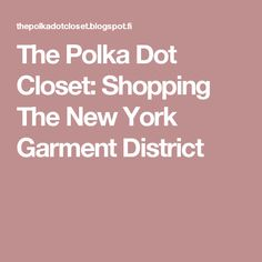 The Polka Dot Closet: Shopping The New York Garment District