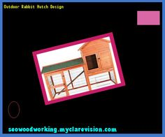 Outdoor Rabbit Hutch Design 182556 - Woodworking Plans and Projects!