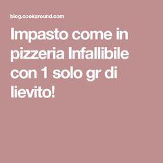 Impasto come in pizzeria Infallibile con 1 solo gr di lievito!