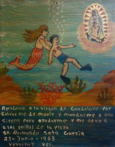 Благодарю Деву Гваделупскую за, то что спасла меня от гибели и послала мне на помощь сирену, которая вытащила меня из воды и дотащила до берега.  Армандо Сото Гарсия. Веракрус, 23 июня 1963.