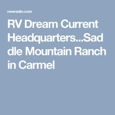 RV Dream Current Headquarters...Saddle Mountain Ranch in Carmel