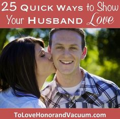 25 Quick Ways to Show Your Husband Love: ways to show you care (even when times are tough). These ideas are all inexpensive, take 5 minutes or less and have nothing to do with sex. #happilymarried #everydayromance #love #marriage