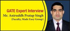 GATE Expert Interview - Mr Aniruddh Pratap Singh (Faculty, Made Easy Group)