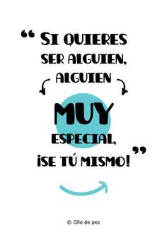 """""""Si quieres ser alguien, alguien muy especial, se tú mismo"""" #frases"""