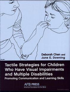 Tactile Strategies for Children who Have Visual Impairments and Multiple Disabilities: Promoting Communication and Learning Skills