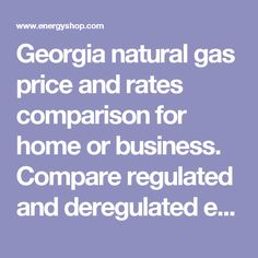 Georgia natural gas price and rates comparison for home or business. Compare regulated and deregulated energy rates and save money