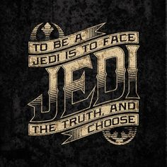 To be a Jedi is to face the truth and choose - Star Wars