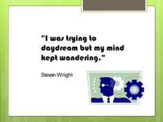 Daydreaming, ADHD, quote, Steven Wright, why daydreaming is inspirational, creative