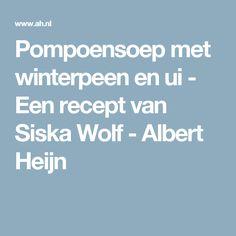 Pompoensoep met winterpeen en ui - Een recept van Siska Wolf - Albert Heijn