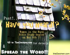 Women in the Word Study starts THIS Monday, May 6th!! Fly over to thet2women.com for all the details before its too late!