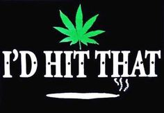 """""""Marijuana T-Shirt I'd Hit That"""" T-Shirt. So Mexican Store, funny Mexican t shirt for men, women, children, and babies! Cannabis Marijuana T-Shirt I'd Hit That in stock! Weed Quotes, Weed Memes, Drug Quotes, Asshole Quotes, Marijuana Art, Medical Marijuana, Weed Wallpaper, Dibujo, Dope Wallpapers"""