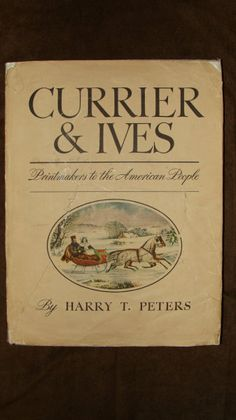 currier & ives printmakers to the american people by harry t peters 1942.