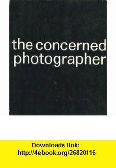 The Concerned Photographer Cornell Capa, Werner Bischof, Robert Capa, Andre Kertesz, David Seymour, Leonard Freed, Dan Weiner ,   ,  , ASIN: B000BYG608 , tutorials , pdf , ebook , torrent , downloads , rapidshare , filesonic , hotfile , megaupload , fileserve