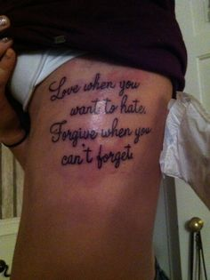 """Love when you want to hate, forgive when you can't forget""."