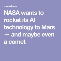 NASA wants to rocket its AI technology to Mars — and maybe even a comet