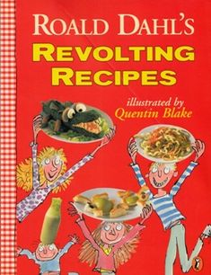 The Greatest Kids' Cookbook of All Time: Roald Dahl's Revolting ...