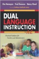 Dual language instruction from A to Z : practical guidance for teachers and administrators / Else Hamayan, Fred Genesee, Nancy Cloud ; foreword by Kathryn Lindholm-Leary